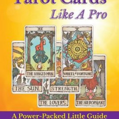 How to Read Tarot Cards Like a Pro: A Power-Packed Little Guide to Easily Read Tarot Cards - Carte ezoterism