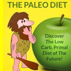 Paleo Diet: Lose 15 Pounds in 2 Weeks with the Gluten Free Diet That Works, the Paleo Diet - Carte in engleza