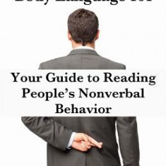 Human Lie Detection and Body Language 101: Your Guide to Reading People's Nonverbal Behavior