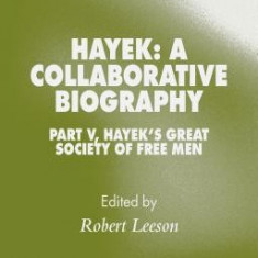 Hayek: A Collaborative Biography: Part V, Hayek's Great Society of Free Men - Carte in engleza