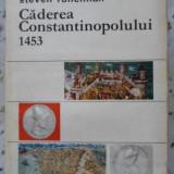 Caderea Constantinopolului 1453 - Steven Runciman, 400895 - Istorie