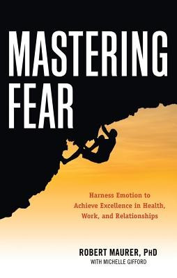 Mastering Fear: Harnessing Emotion to Achieve Excellence in Work, Health and Relationships foto