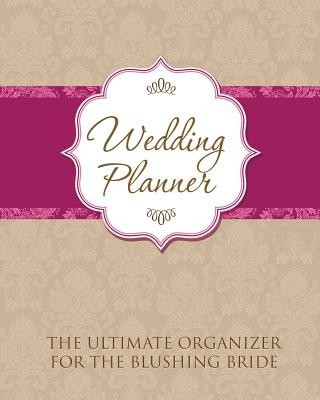 Wedding Planner: The Ultimate Organizer for the Blushing Bride foto
