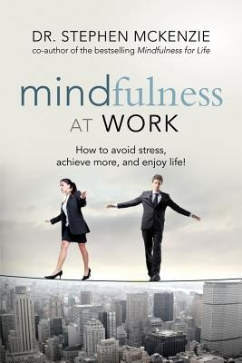 Mindfulness at Work: How to Avoid Stress, Achieve More, and Enjoy Life! foto mare
