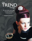On Trend Vintage: 40's, 50's & 60's Step-By-Step Hairstyle Techniques & Make-Up Tips