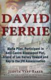 David Ferrie: Mafia Pilot, Participant in Anti-Castro Bioweapon Plot, Friend of Lee Harvey Oswald & Key to the JFK Assassination