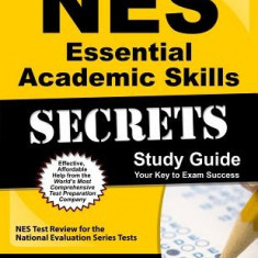 NES Essential Academic Skills Secrets Study Guide: NES Test Review for the National Evaluation Series Tests - Carte in engleza