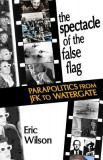 The Spectacle of the False-Flag: Parapolitics from JFK to Watergate