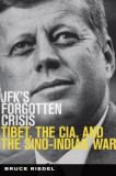 JFK's Forgotten Crisis: Tibet, the CIA, and Sino-Indian War