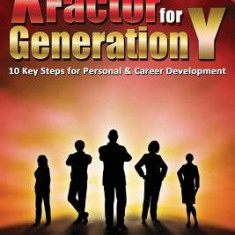 X Factor for Generation y: 10 Key Steps for Personal & Career Development - Carte in engleza
