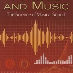 Physics and Music: The Science of Musical Sound - Carte in engleza