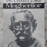 Pe Urmele Magherilor - Paul Cernovodeanu, Marian Stefan, 400865 - Istorie
