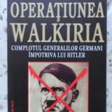 Operatiunea Walkiria Complotul Generalilor Germani Impotriva - Pierre Galante, 400869 - Istorie