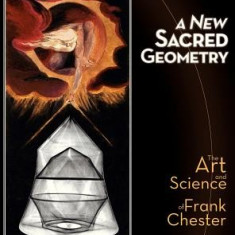 A New Sacred Geometry: The Art and Science of Frank Chester - Carte in engleza