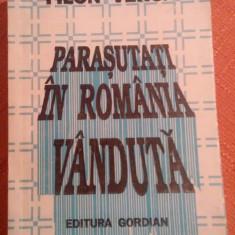 Parasutati In Romania Vanduta. Editie 1993 - Filon Verca - Istorie