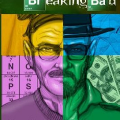 Breaking Down Breaking Bad: Unpeeling the Layers of Television's Greatest Drama - Carte in engleza
