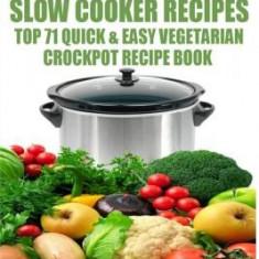 Vegetarian Slow Cooker Recipes: Top 71 Quick & Easy Vegetarian Crockpot Recipe Book - Carte in engleza