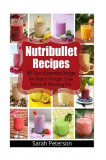 Nutribullet Recipes: 365 Days of Smoothie Recipes for Rapid Weight Loss, Detox & Burning Fat