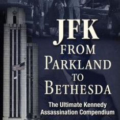 JFK: From Parkland to Bethesda: The Ultimate Kennedy Assassination Compendium - Carte in engleza