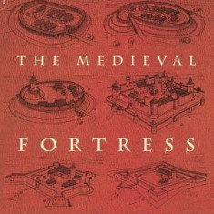 The Medieval Fortress: Castles, Forts and Walled Cities of the Middle Ages - Carte in engleza