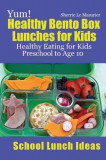 Yum! Healthy Bento Box Lunches for Kids: Healthy Eating for Kids Preschool to Age 10