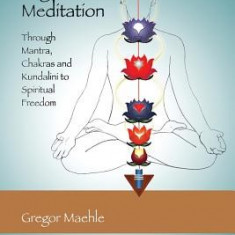 Yoga Meditation: Through Mantra, Chakras and Kundalini to Spiritual Freedom - Carte in engleza