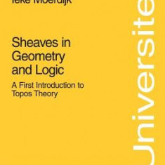 Sheaves in Geometry and Logic: A First Introduction to Topos Theory - Carte in engleza