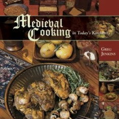 Medieval Cooking in Today's Kitchen - Carte in engleza