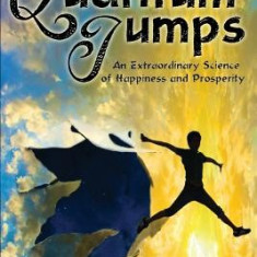 Quantum Jumps: An Extraordinary Science of Happiness and Prosperity - Carte in engleza