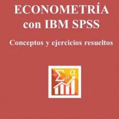 Econometria Con IBM SPSS. Conceptos y Ejercicios Resueltos - Carte in engleza