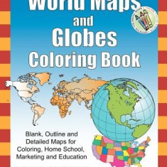 World Maps and Globes Coloring Book: Blank, Outline and Detailed Maps for Coloring, Home School and Education - Carte de colorat