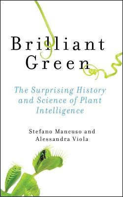 Brilliant Green: The Surprising History and Science of Plant Intelligence foto mare