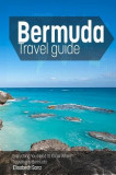 Bermuda Travel Guide: Everything You Need to Know When Traveling to Bermuda.