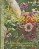 Dig Deeper: Seasonal, Sustainable Australian Gardening