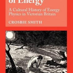The Science of Energy: A Cultural History of Energy Physics in Victorian Britain - Carte in engleza