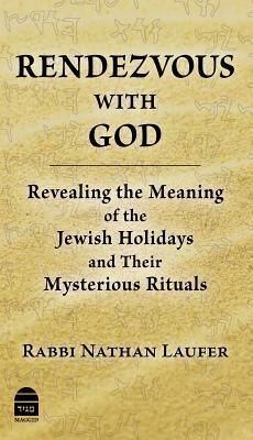 Rendezvous with God: Revealing the Meaning of the Jewish Holidays and Their Mysterious Rituals foto mare