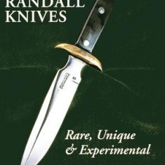 Randall Knives: Rare, Unique, & Experimental - Carte in engleza