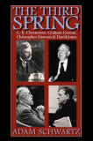 The Third Spring: G.K. Chesterton, Graham Greene, Christopher Dawson, and David Jones