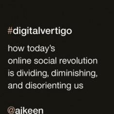 Digital Vertigo: How Today's Online Social Revolution Is Dividing, Diminishing, and Disorienting Us - Carte in engleza