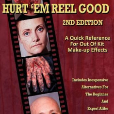 Hurt 'em Reel Good 2nd Edition: A Quick Reference for Out of Kit Make-Up Fx - Carte in engleza