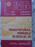 Transporturile Mondiale In Secolul 20 - Ion Letea Gheorghe Vlasceanu ,400933