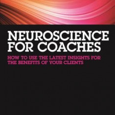 Neuroscience for Coaches: How to Use the Latest Insights for the Benefit of Your Clients - Carte in engleza