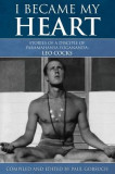 I Became My Heart - Stories of a Disciple of Paramahansa Yogananda: Leo Cocks