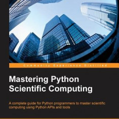 Mastering Python Scientific Computing - Carte in engleza