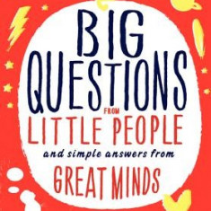 Big Questions from Little People: And Simple Answers from Great Minds - Carte in engleza