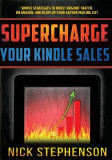 Supercharge Your Kindle Sales: Simple Strategies to Boost Organic Sales on Amazon and Blow Up Your Author Mailing List