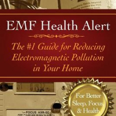 Emf Health Alert: The #1 Guide for Reducing Electromagnetic Pollution for Better Sleep, Better Focus, & Better Health - Carte in engleza