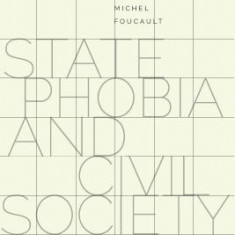State Phobia and Civil Society: The Political Legacy of Michel Foucault - Carte in engleza