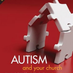 Autism and Your Church: Nurturing the Spiritual Growth of People with Autism Spectrum Disorder - Carte in engleza