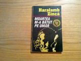 MOARTEA M-A BATUT PE UMAR - Haralamb Zinca - Editura Garamond, 1992, 142 p.